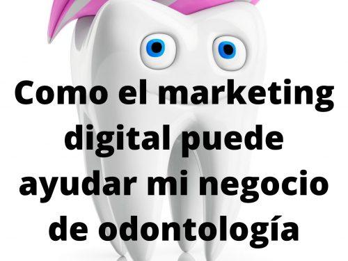 Como el marketing digital puede ayudar mi negocio de odontología