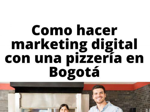 Como hacer marketing digital con una pizzería en Bogotá