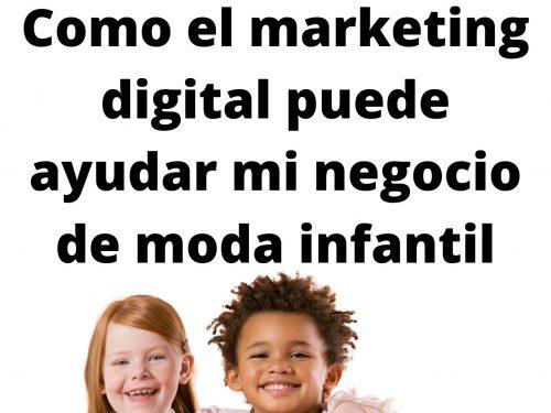 Como el marketing digital puede ayudar mi negocio de moda infantil