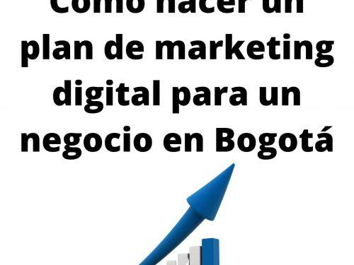 Como hacer un plan de marketing digital para un negocio en Bogotá