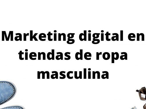 Marketing digital en tiendas de ropa masculina
