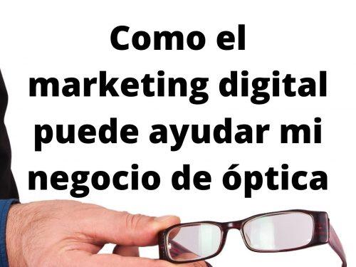 Como el marketing digital puede ayudar mi negocio de óptica