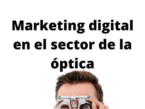 Marketing digital en el sector de la óptica