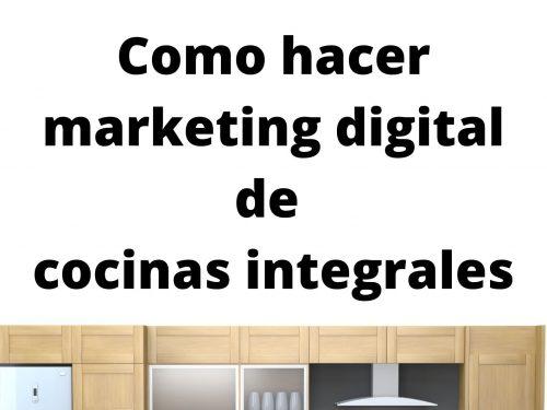 Como hacer marketing digital de cocinas integrales