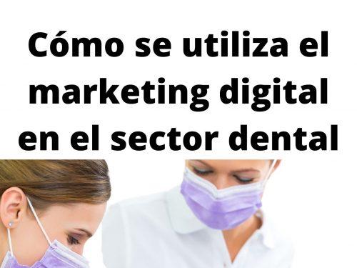 Cómo se utiliza el marketing digital en el sector dental