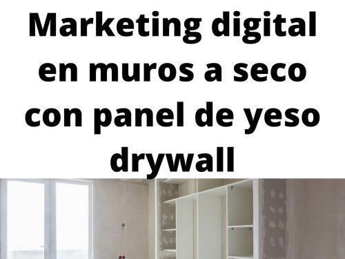 Marketing digital en muros a seco con panel de yeso drywall