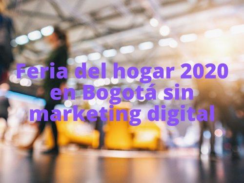 Feria del hogar 2020 en Bogotá sin marketing digital