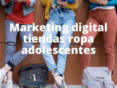 Marketing digital tiendas ropa adolescentes