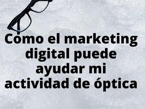 Como el marketing digital puede ayudar mi actividad de óptica