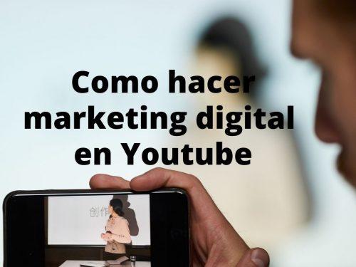 Como hacer marketing digital en Youtube para mi negocio