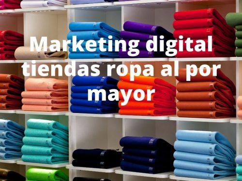 Marketing digital tiendas ropa al por mayor